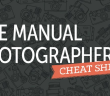 Manual Photographers Cheat Sheet